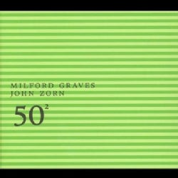 M Graves/J Zorn - Milford Graves & John Zorn: 50th Birthday Celebration Vol 2
