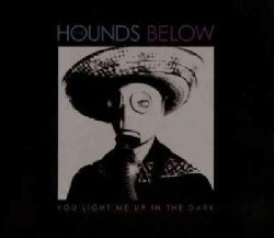 Hounds Below - You Light Me Up in The Dark