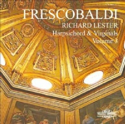 Richard Lester - Frescobaldi: Vol. 3: Harpsichord and Virginals