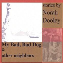 NORAH DOOLEY - MY BAD BAD DOG & OTHER NEIGHBORS
