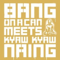 Bang On A Can - Bang On a Can Meets Kyaw Kyaw Naing