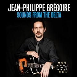 Jean-Philippe Gregoire - Gregoire: Sounds from the Delta