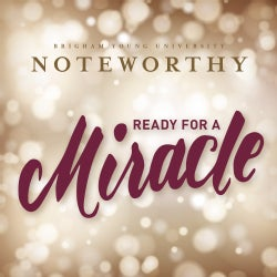 BYU Noteworthy - Ready for a Miracle