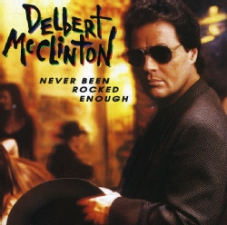 Delbert McClinton - Never Been Rocked Enough