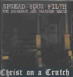 Christ On A Crutch - Spread Your Filth
