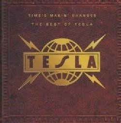 Tesla - Times Makin Changes:Best of Telsa