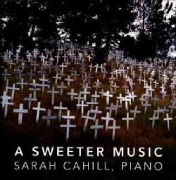 Sarah Cahill - A Sweeter Music