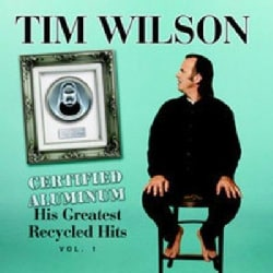 Tim Wilson - Certified Aluminum- His Greatest Recycled Hits Vol 1