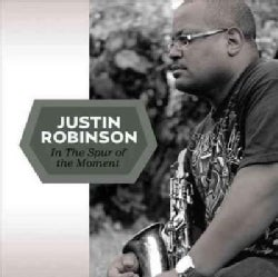 Justin Robinson - In The Spur Of The Moment