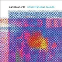 Mariel Roberts - Nonextraneous Sounds
