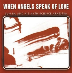 Sun Ra & The Year 2000 Myth Science Arkestra - When Angels Speak of Love