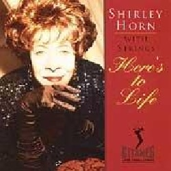 Shirley Horn - Here's to Life: Shirley Horn with Strings