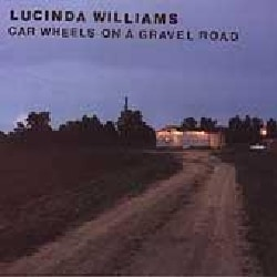 Lucinda Williams - Car Wheels on a Gravel Road