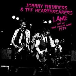 Johnny & The Heartbreakers Thunders - L.A.M.F.: Live at The Village Gate 1977: Johnny Thunders & The Heartbreakers