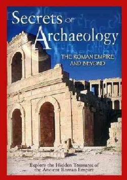 Secrets of Archaeology: The Roman Empire and Beyond (DVD)