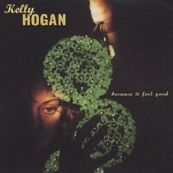 Kelly Hogan - Because It Feel Good