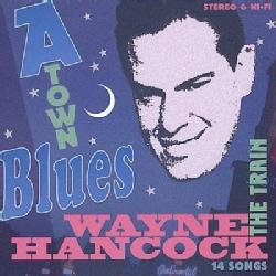 Wayne Hancock - A-Town Blues