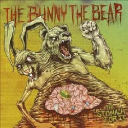 Bunny The Bear - The Stomach For It