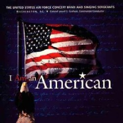 US Air Force Band & Singing Sergeants - I Am An American
