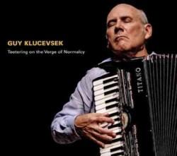 Guy Klucevsek - Klucevsek: Teetering On the Verge of Normalcy