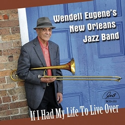 Wendell New Orleans Jazz Band Eugene - If I Had My Life To Live Over