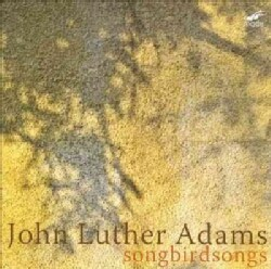 John Luther Adams - Adams: Songbirdsongs