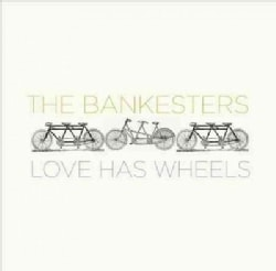 Bankesters - Love Has Wheels