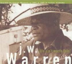 J.W. Warren - Life Ain't Worth Livin'