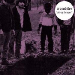 Crocodiles - Sleep Forever