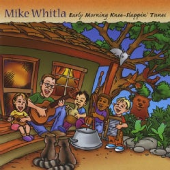 MIKE WHITLA - EARLY MORNING KNEE-SLAPPIN' TUNES
