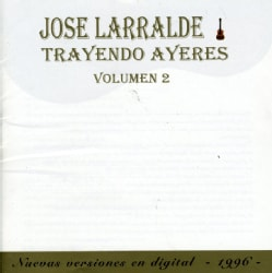 Jose Larralde - Trayendo Ayeres Vol 2