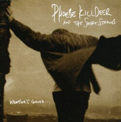 Phoebe Killdeer And The Short - Weather's Coming