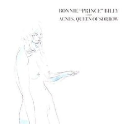 Bonnie Prince Billy - Agnes, Queen of Sorrow