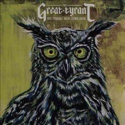 Great Tyrant - The Trouble With Being Born
