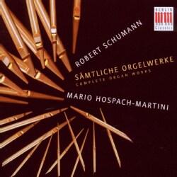 Mario Hospach-Martini - Schumann: Complete Organ Works