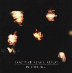 In Letter Form - Fracture. Repair. Repeat