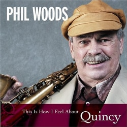 Phil Woods - This Is How I Feel about Quincy