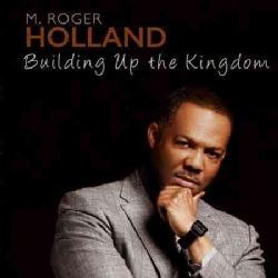 M. Roger Holland - Building Up the Kingdom