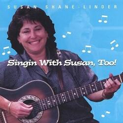 SUSAN SHANE-LINDER - SINGIN' WITH SUSAN TOO!