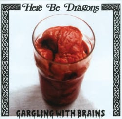 Here Be Dragons - Gargling with Brains
