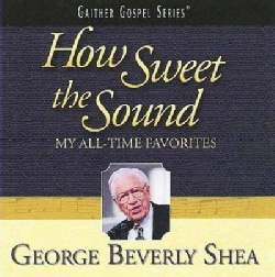 George Beverly Shea - How Sweet the Sound: My All-Time Favorites