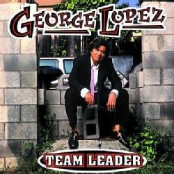 George Lopez - Team Leader (Parental Advisory)