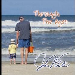 JOHN WHITE - THROUGH THE AGES