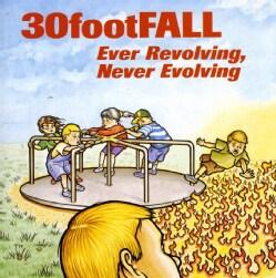 30 Foot Fall - Ever Revolving Never Evolving