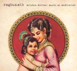 Raghunath - Krishna Kirtan: Music As Meditation