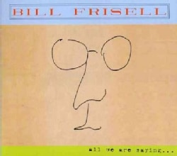 Bill Frisell - All We Are Saying