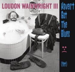 Loudon III Wainwright - Haven't Got The Blues (Yet)