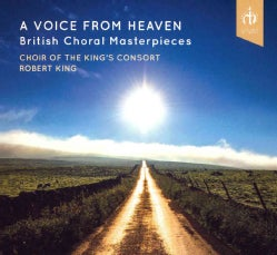 Choir Of The King's Consort - A Voice from Heaven: British Choral Masterpieces