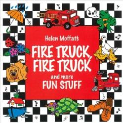 Helen Moffat - Fire Truck, Fire Truck and More Fun Stuff