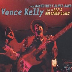 Vance Kelly - Vance Kelly: Live at Lee's Unleaded Blues